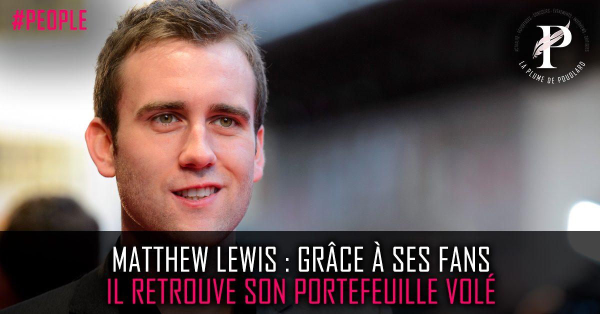 Matthew Lewis : Grâce à ses fans, il retrouve son portefeuille volé