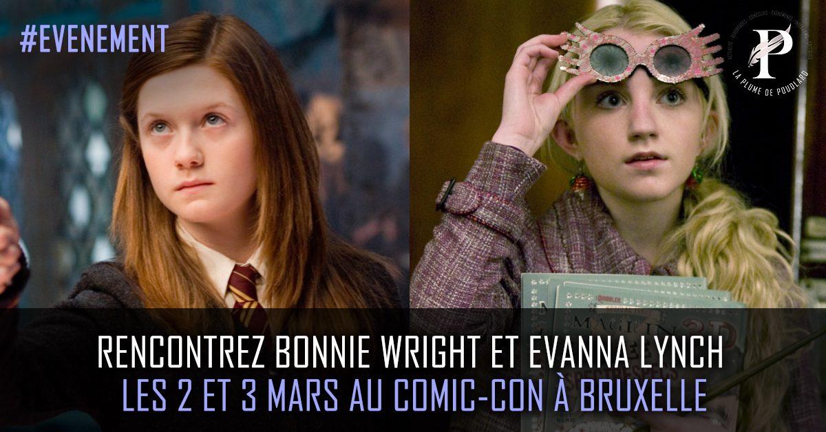 Rencontrez Bonnie Wright et Evanna Lynch les 2 et 3 mars au Comic-con de Bruxelles.