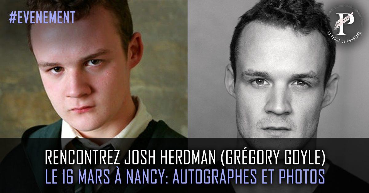 Rencontrez Josh Herdman (alias Grégory Goyle) Le 16 mars à Nancy pour une séance d'autographes et de photos.