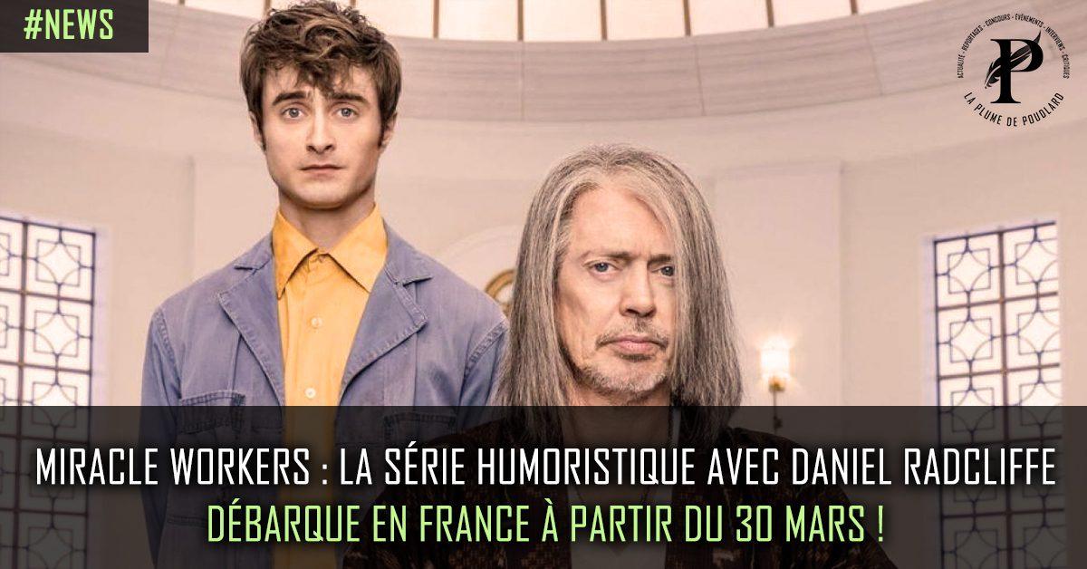 Miracle workers : La série humoristique avec Daniel Radcliffe débarque en France à partir du 30 mars !