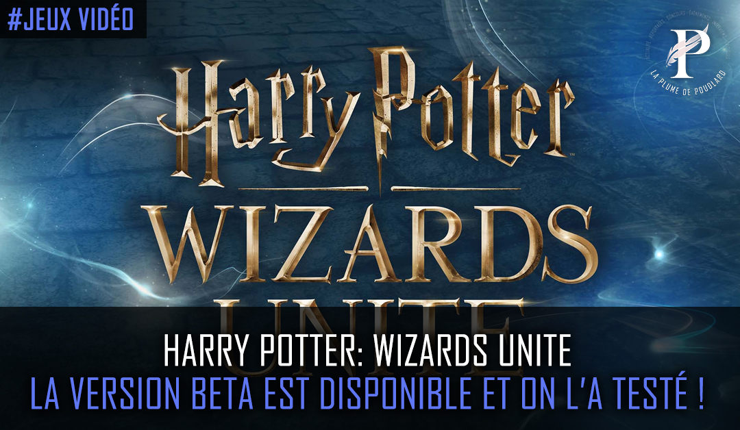 Harry Potter: Wizards Unite  la version beta est disponible et on l'a testé !