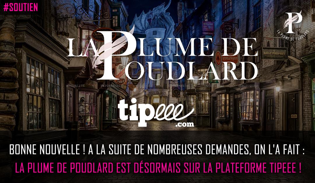 Bonne nouvelle ! A la suite de nombreuses demandes, on l'a fait : La Plume de Poudlard est désormais sur la plateforme Tipeee !