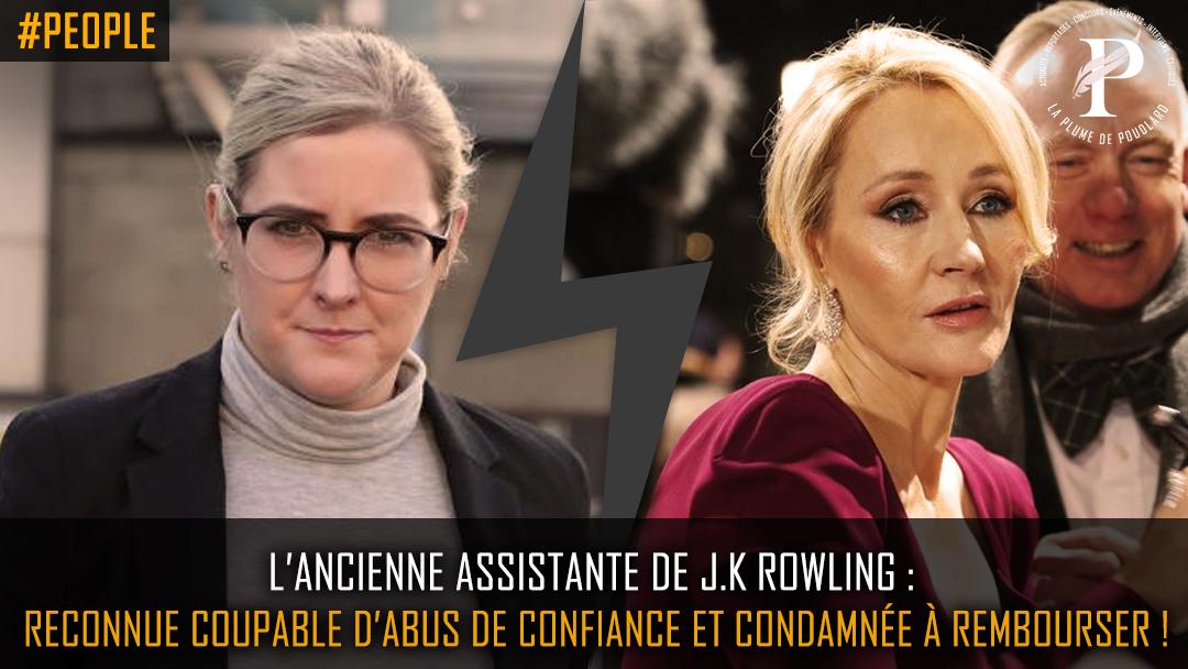 L'ancienne assistante de J.K Rowling : Reconnue coupable d'abus de confiance et condamnée à rembourser !
