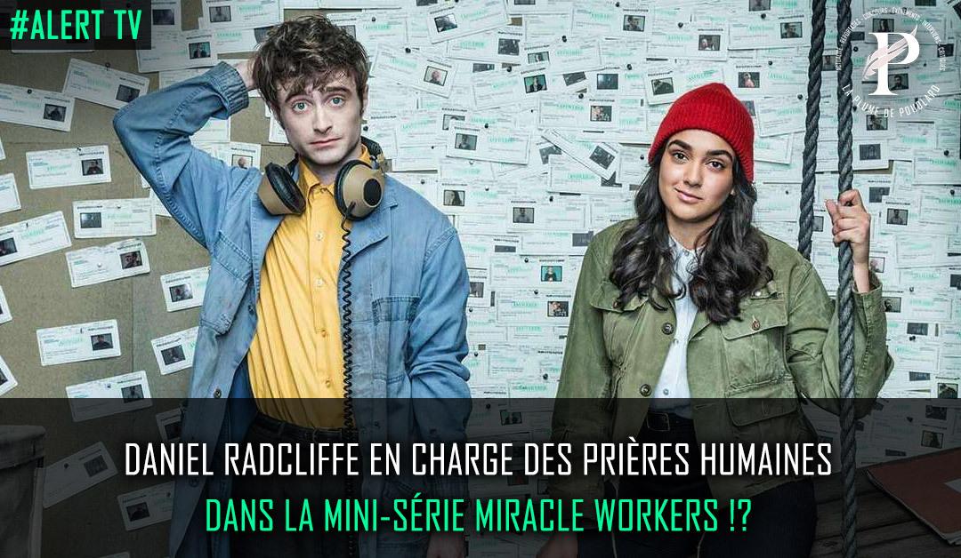 Daniel Radcliffe, un ange en charge des prières humaines dans la mini-série Miracle Workers?!