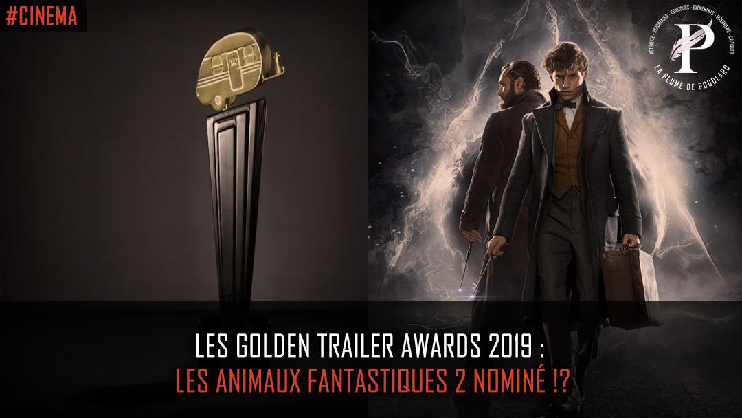 Les Golden Trailer Awards 2019 : Les Animaux Fantastiques 2 nominé !?