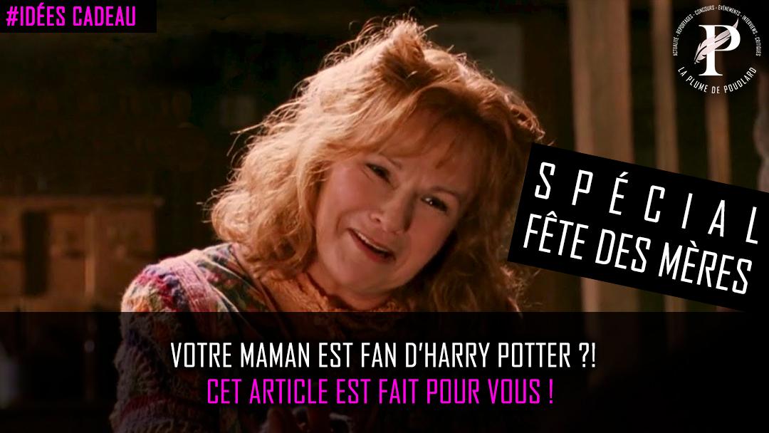 Votre maman est fan d'Harry Potter et la fête des Mères approche ? Cet article est fait pour vous !