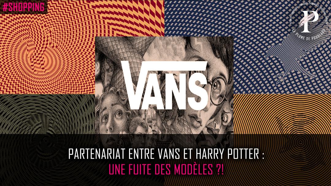 Partenariat entre Vans et Harry Potter : une fuite des modèles ?!