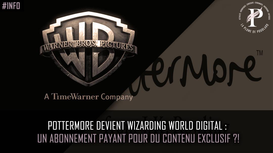 Pottermore devient Wizarding World Digital :  Un abonnement payant pour du contenu exclusif ?!