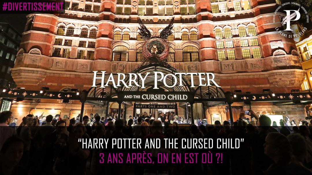 """""""Harry Potter and the cursed child"""" 3 ans après, on en est où ?!"""