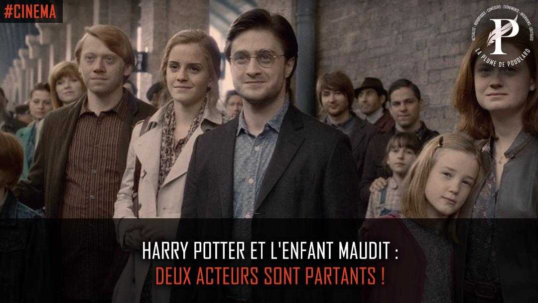 Harry Potter et l'enfant maudit : Deux acteurs sont partants !