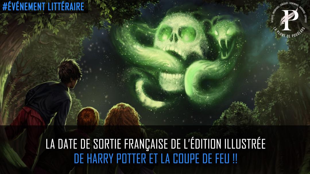 La date de sortie française de l'édition illustrée de Harry Potter et la Coupe de Feu !!