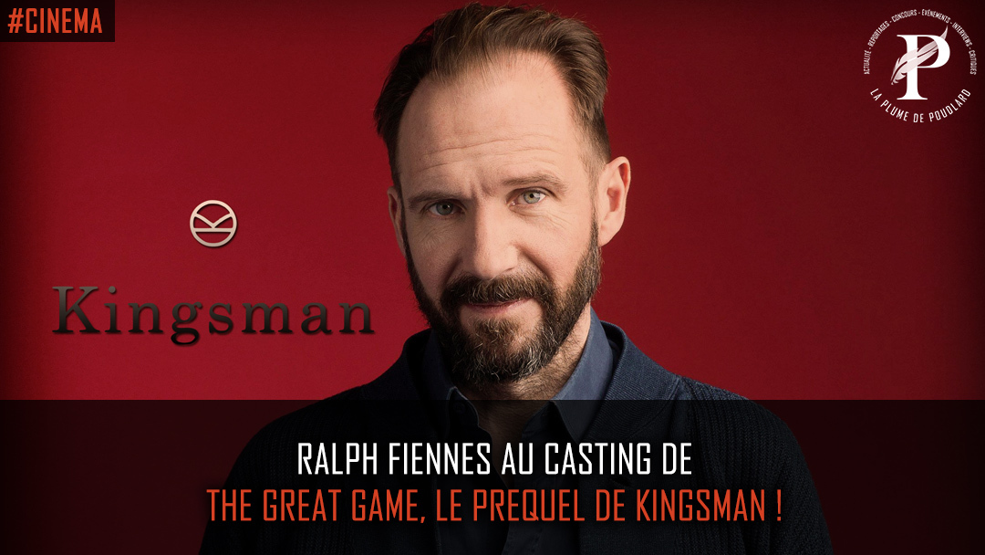 Ralph Fiennes au casting de The Great Game, le prequel de Kingsman !