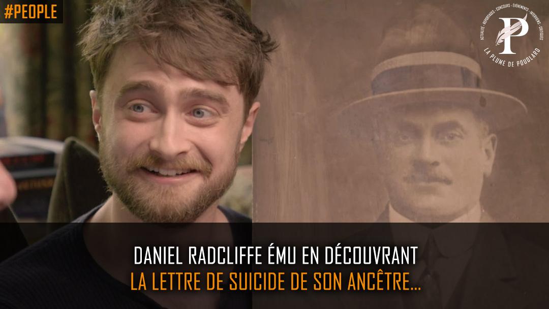 Daniel Radcliffe ému en découvrant la lettre de suicide de son ancêtre…