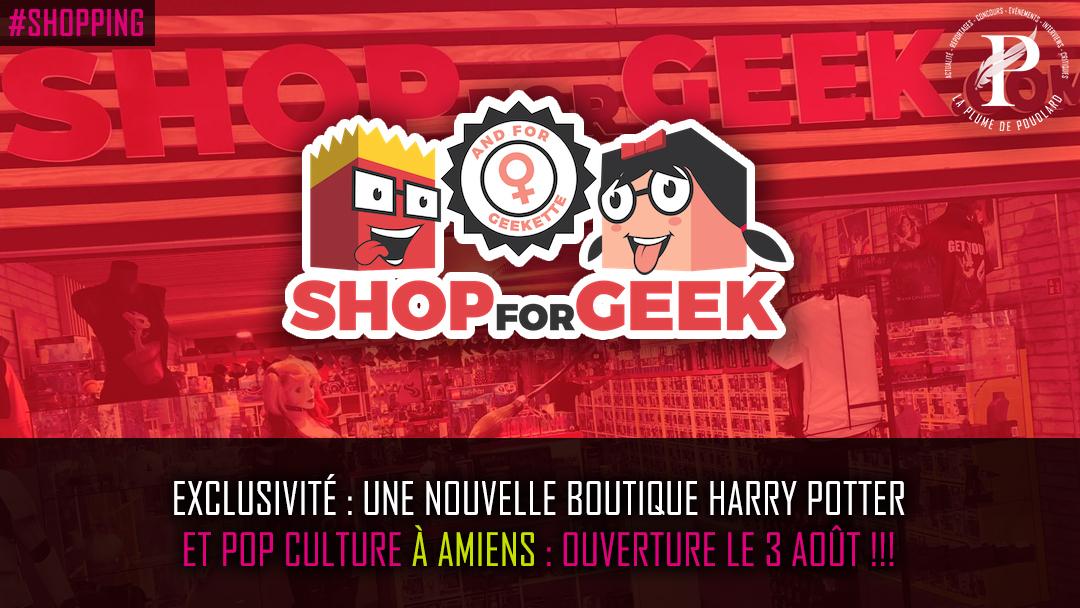 Exclusivité  : Shopforgeek ouvre une nouvelle boutique à Amiens : le 3 août !!