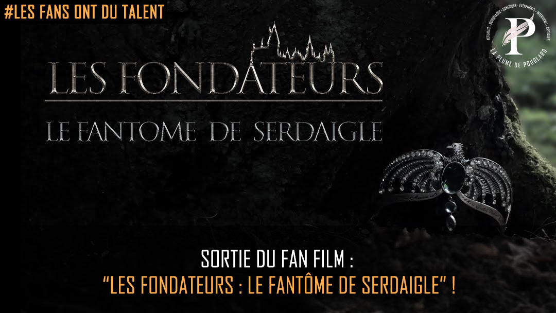 "Sortie du fan film : ""Les fondateurs : le fantôme de Serdaigle"" !"