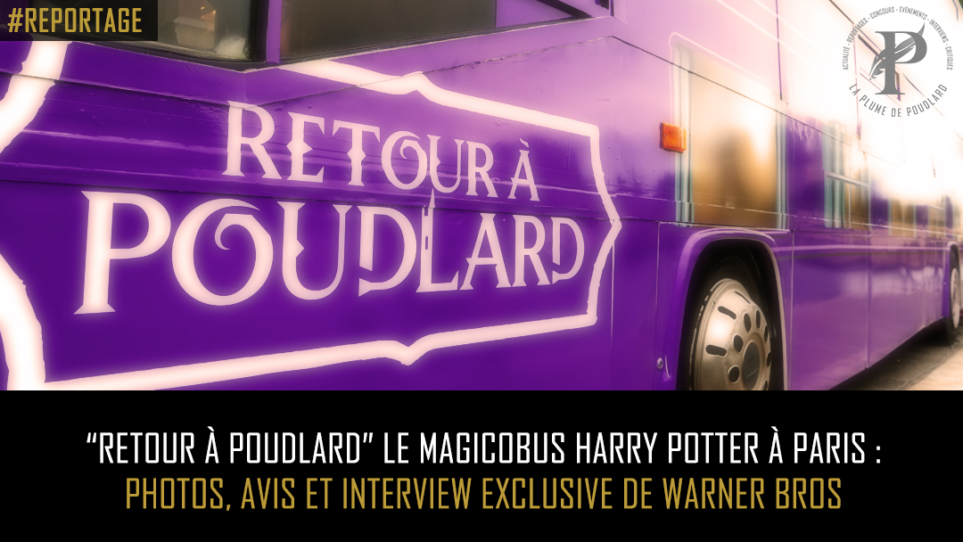 """Retour à Poudlard"" Le Magicobus Harry Potter à Paris : photos, avis et interview exclusive de Warner Bros"