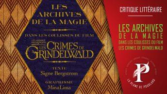Les archives de la Magie. Dans les coulisses des crimes de Grindelwald.